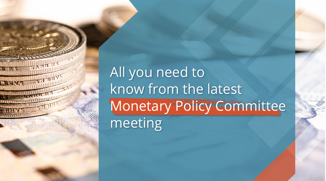 All you need to know from the latest Monetary Policy Committee (MPC) Meeting