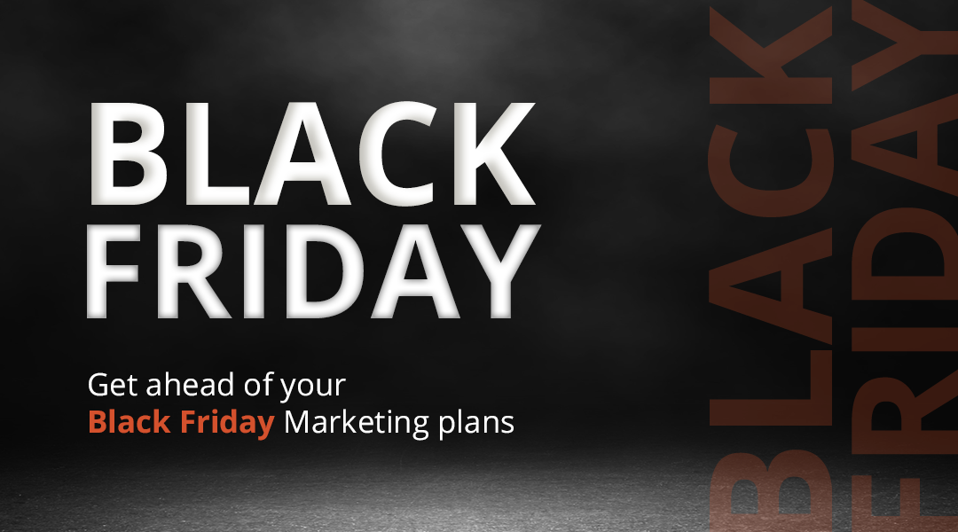 Get ahead of your Black Friday Marketing