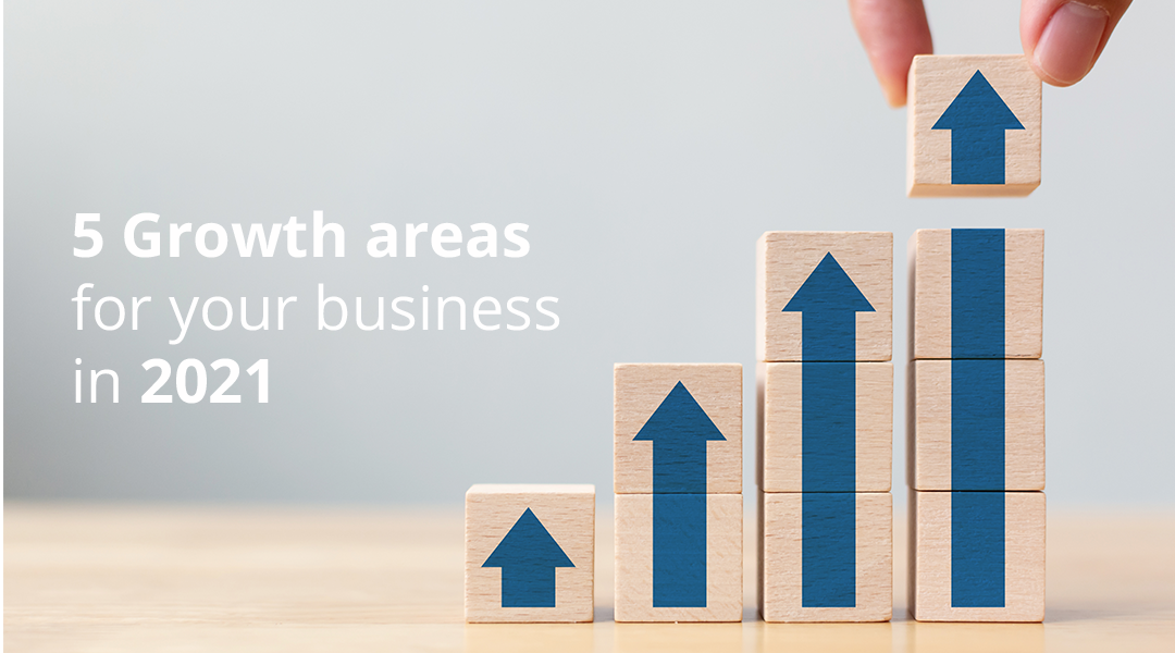 5 Growth areas for your business in 2021